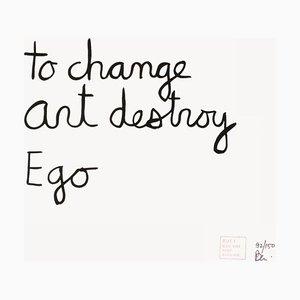To Change Art Destroy Ego by Ben Vautier
